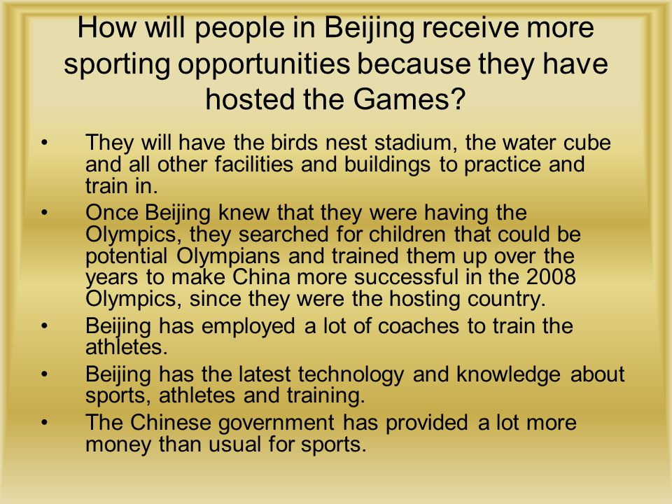 How will people in Beijing receive more sporting opportunities because they have hosted the Games? They will have the birds nest stadium, the water cu