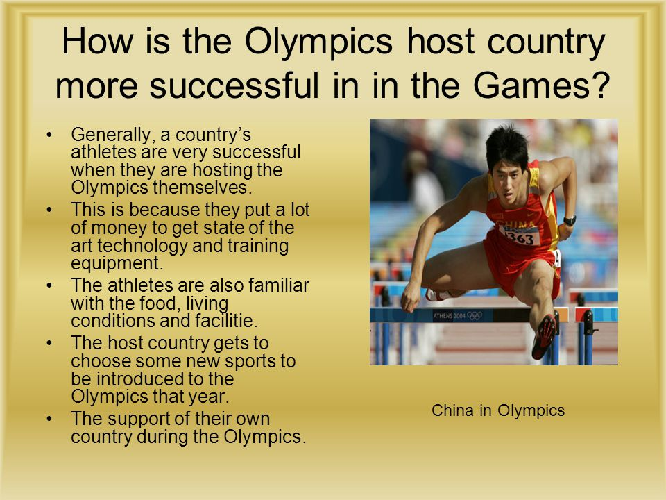 How is the Olympics host country more successful in in the Games? Generally, a countrys athletes are very successful when they are hosting the Olympic