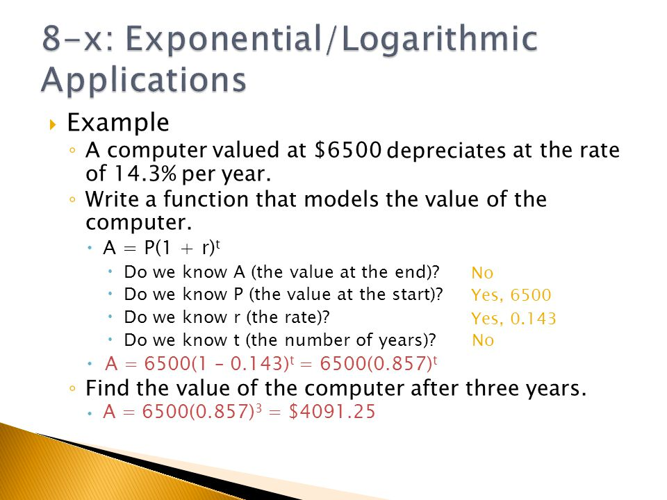 Example A computer valued at $6500 depreciates at the rate of 14.3% per year. Write a function that models the value of the computer. A = P(1 + r) t D