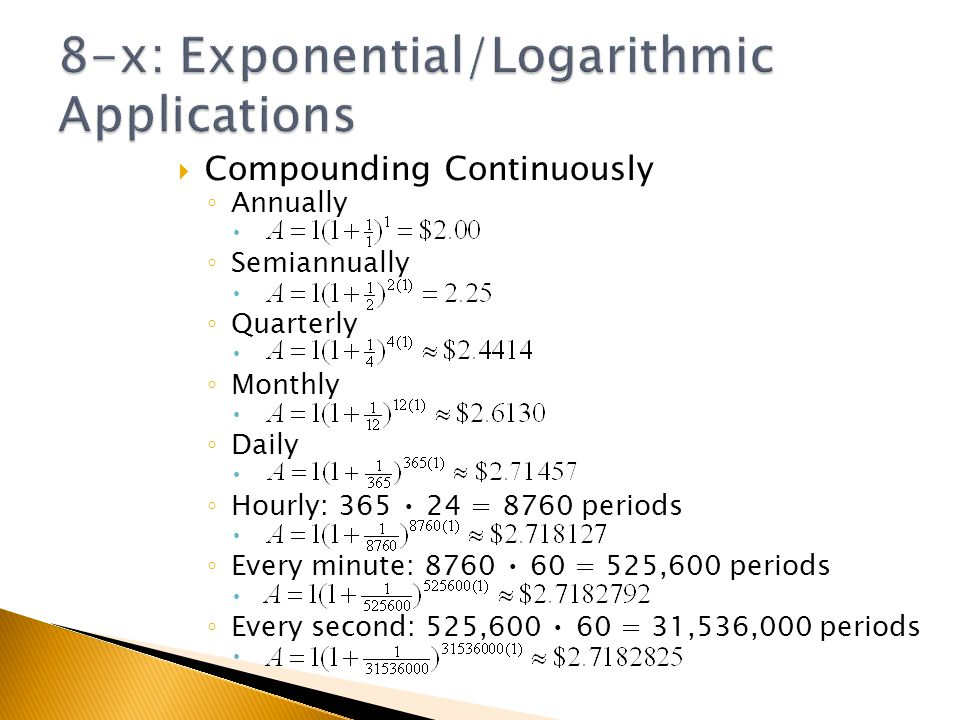 Compounding Continuously Annually Semiannually Quarterly Monthly Daily Hourly: 365 24 = 8760 periods Every minute: 8760 60 = 525,600 periods Every sec