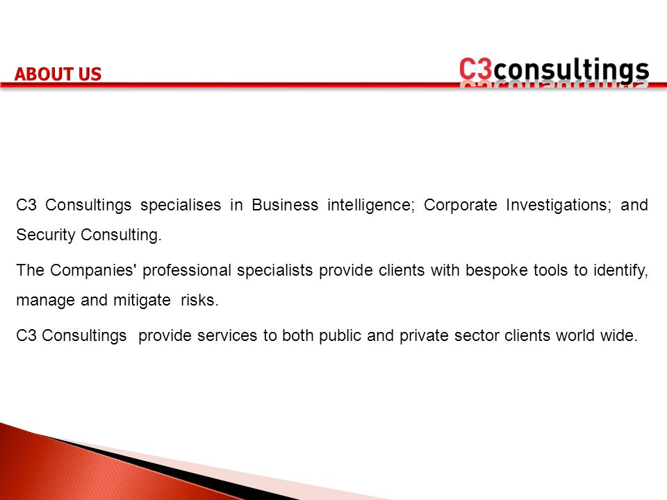 C3 Consultings specialises in Business intelligence; Corporate Investigations; and Security Consulting. The Companies' professional specialists provid