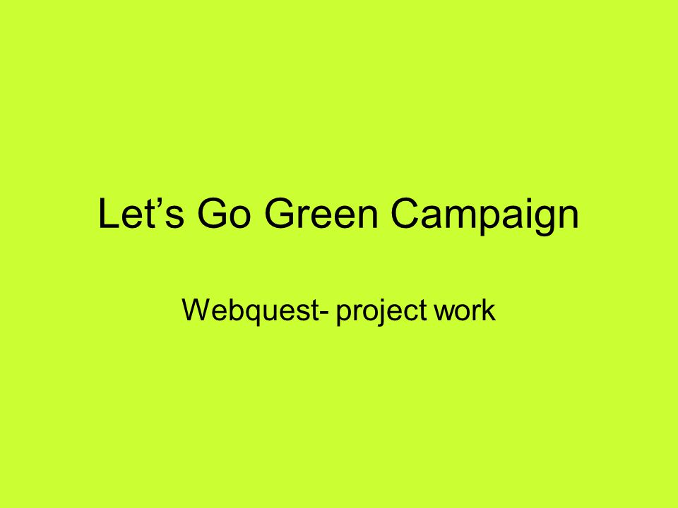 Lets Go Green Campaign Webquest- project work