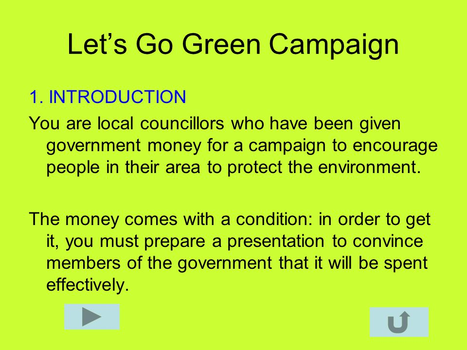 Lets Go Green Campaign 1. INTRODUCTION You are local councillors who have been given government money for a campaign to encourage people in their area