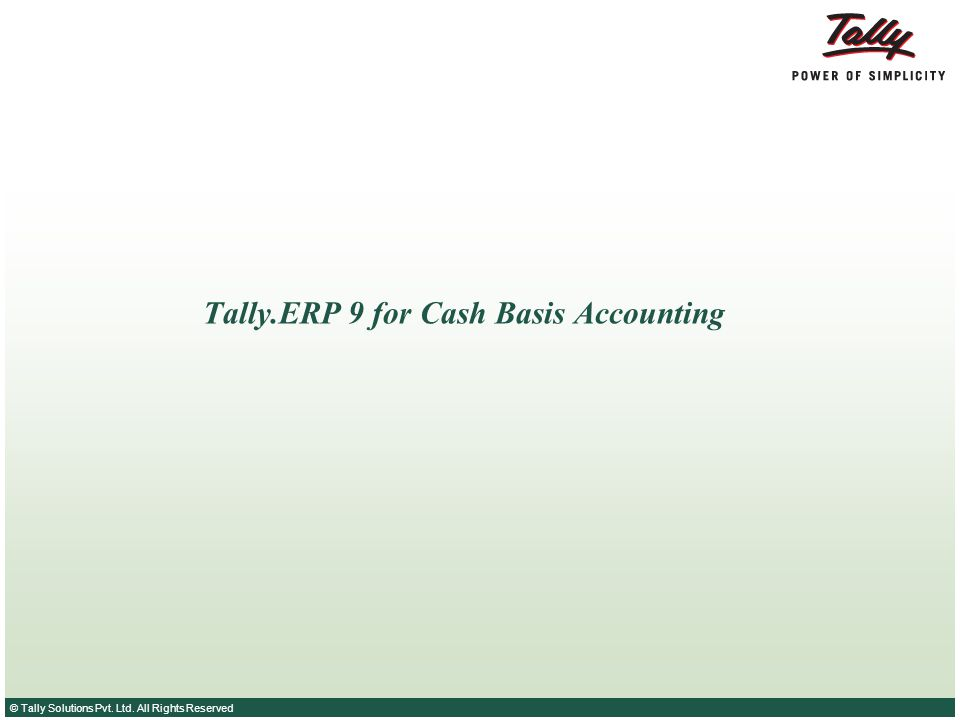 © Tally Solutions Pvt. Ltd. All Rights Reserved Tally.ERP 9 for Cash Basis Accounting