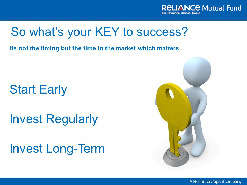 A Reliance Capital company So whats your KEY to success.