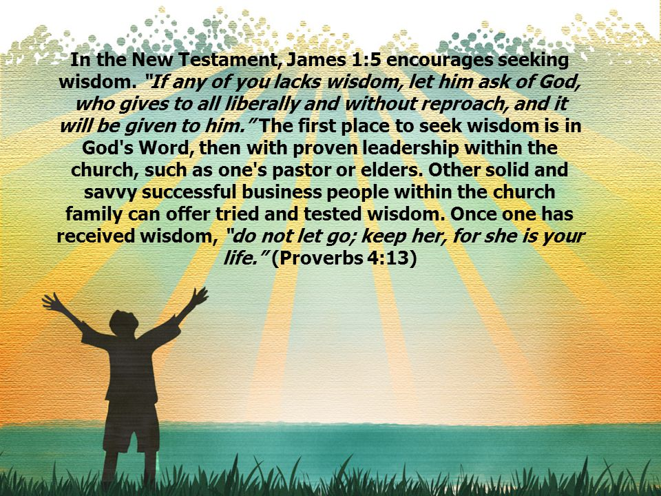 In the New Testament, James 1:5 encourages seeking wisdom.