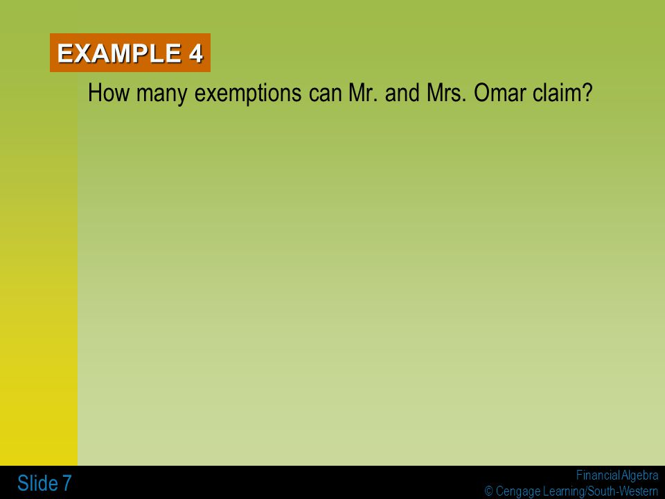 Financial Algebra © Cengage Learning/South-Western Slide 7 EXAMPLE 4 How many exemptions can Mr. and Mrs. Omar claim?