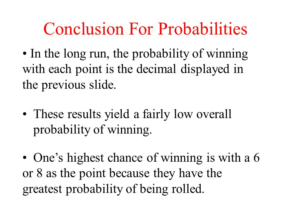 Conclusion For Probabilities These results yield a fairly low overall probability of winning.