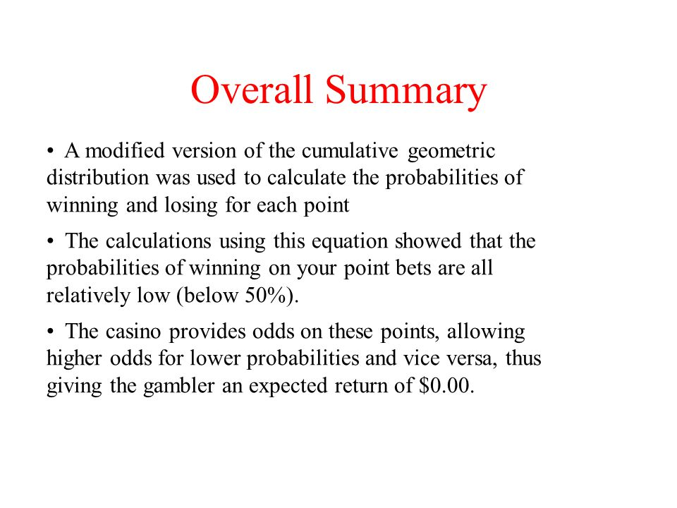 Overall Summary The calculations using this equation showed that the probabilities of winning on your point bets are all relatively low (below 50%).