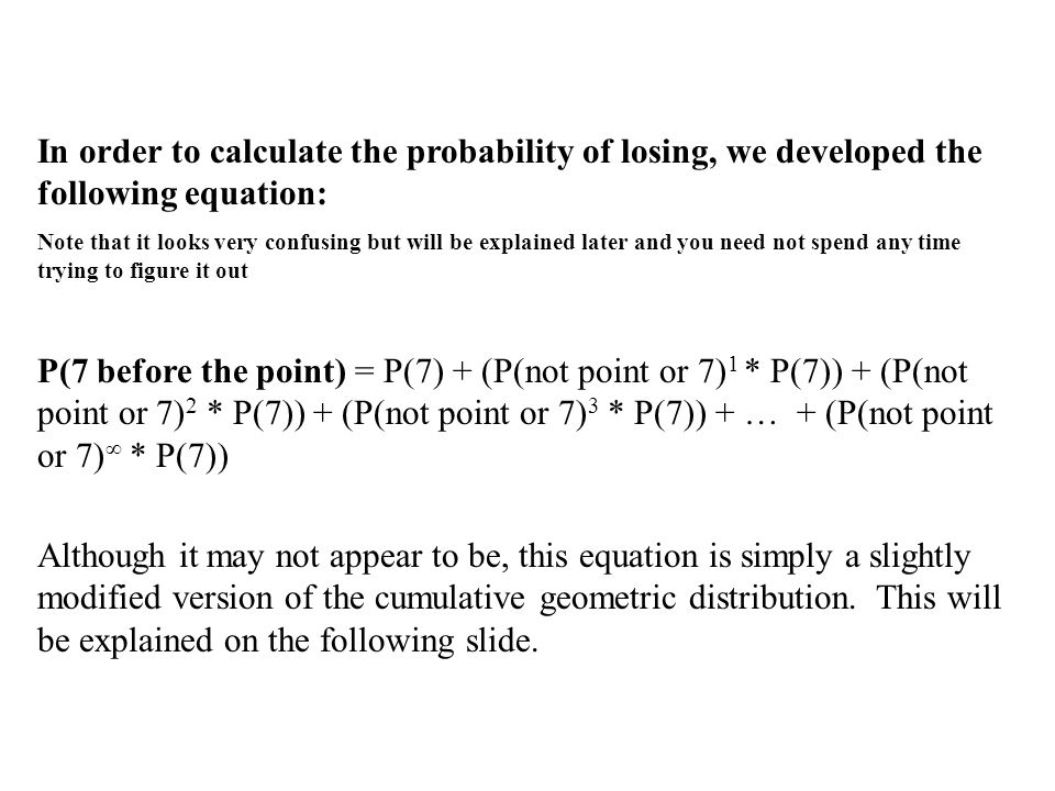 P(7 before the point) = - The probability of rolling a 7 on your first roll and losing immediately is displayed as follows...