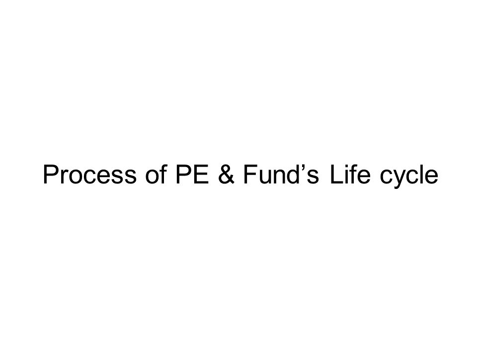 Process of PE & Funds Life cycle
