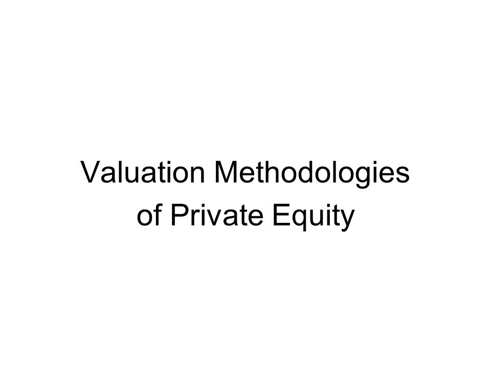 Valuation Methodologies of Private Equity
