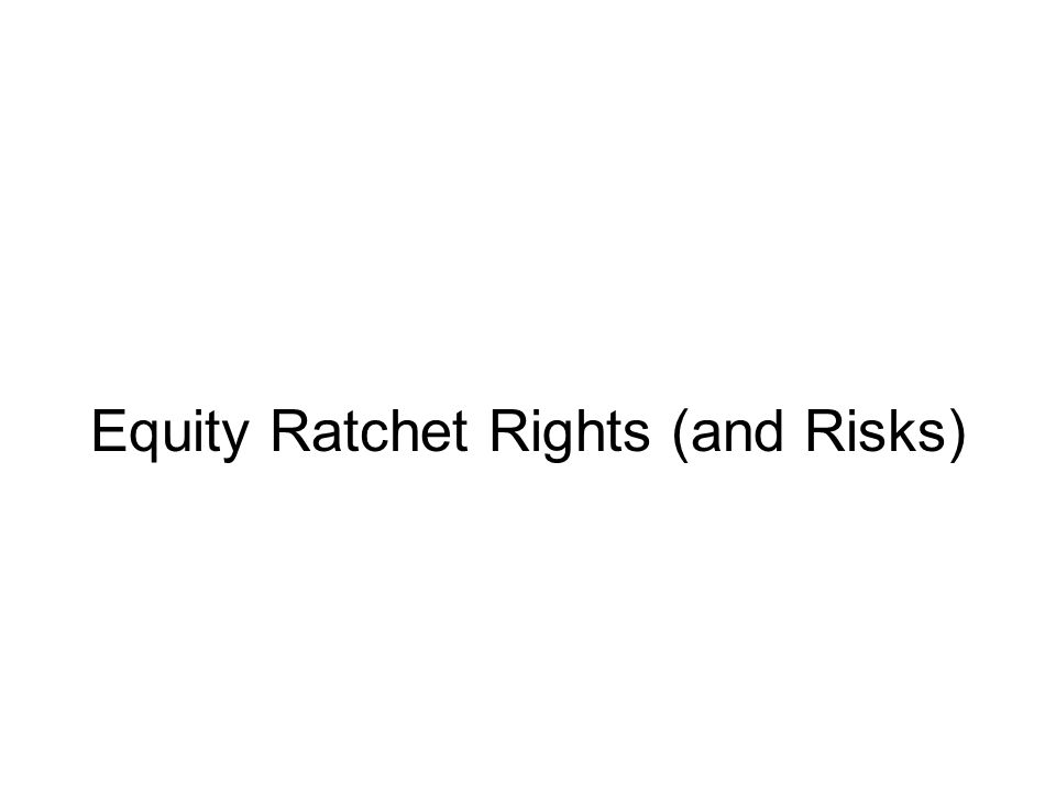 Equity Ratchet Rights (and Risks)