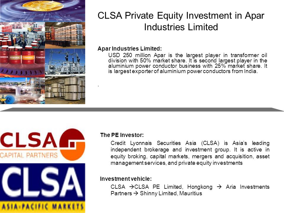 CLSA Private Equity Investment in Apar Industries Limited Apar Industries Limited: USD 250 million Apar is the largest player in transformer oil division with 50% market share.
