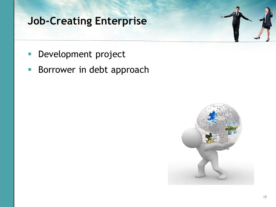 10 Job-Creating Enterprise Development project Borrower in debt approach