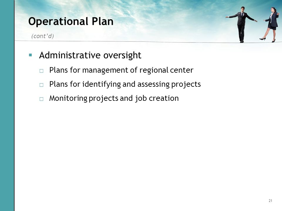 21 Operational Plan Administrative oversight Plans for management of regional center Plans for identifying and assessing projects Monitoring projects