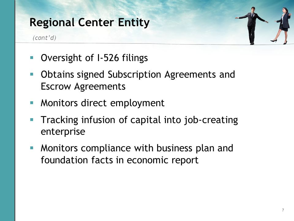 7 Regional Center Entity Oversight of I-526 filings Obtains signed Subscription Agreements and Escrow Agreements Monitors direct employment Tracking i