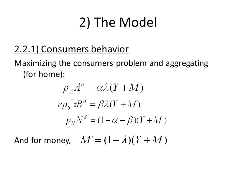 2) The Model 2.2.1) Consumers behavior Maximizing the consumers problem and aggregating (for home): And for money,