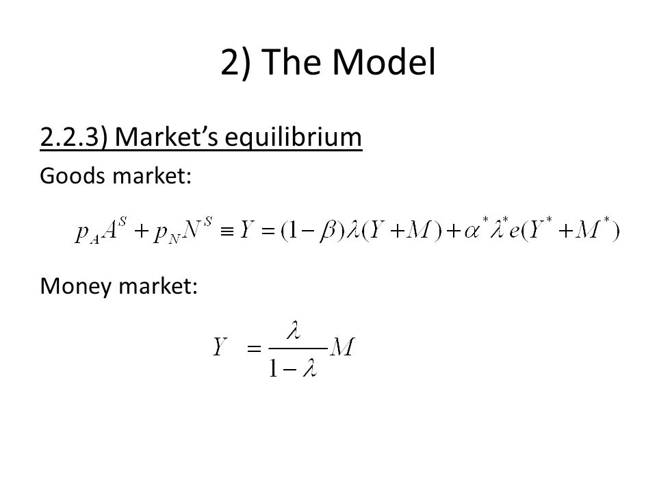 2) The Model 2.2.3) Markets equilibrium Goods market: Money market: