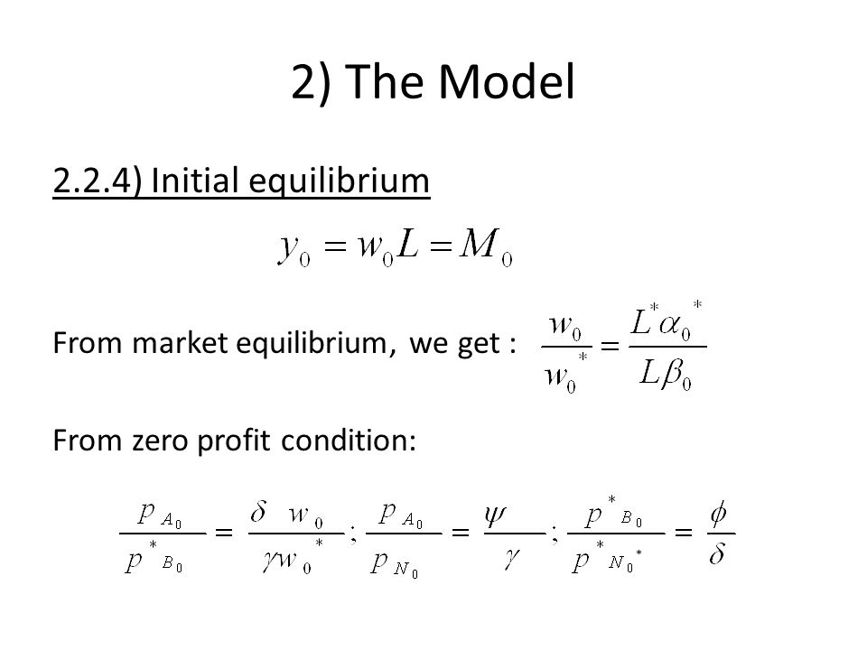 2) The Model 2.2.4) Initial equilibrium From market equilibrium, we get : From zero profit condition: