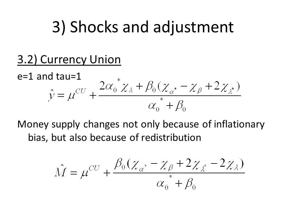 3) Shocks and adjustment 3.2) Currency Union e=1 and tau=1 Money supply changes not only because of inflationary bias, but also because of redistribution