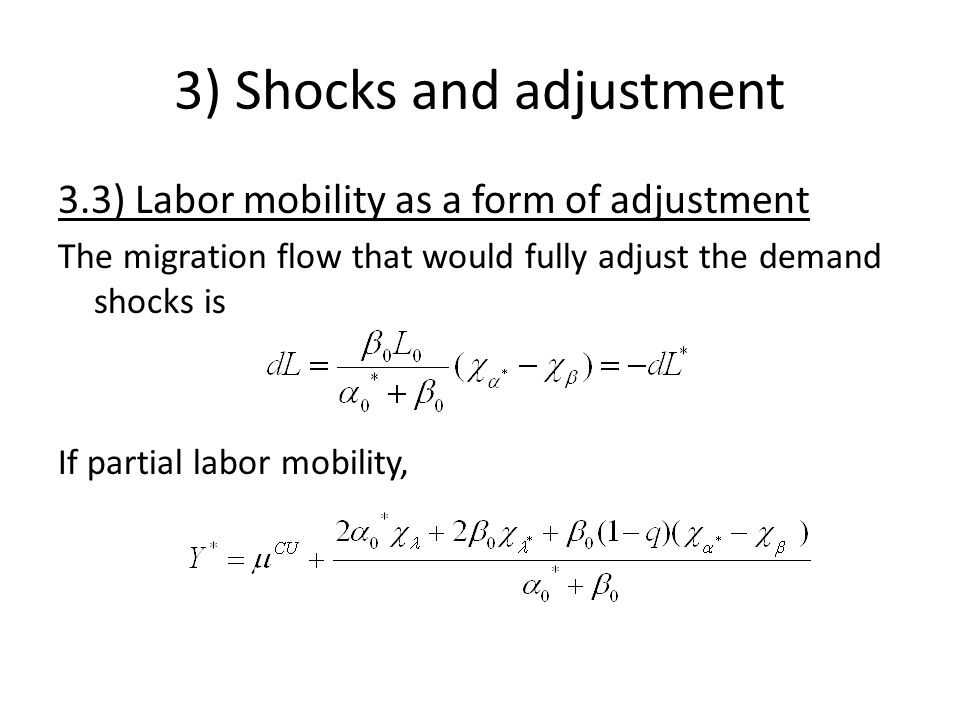 3) Shocks and adjustment 3.3) Labor mobility as a form of adjustment The migration flow that would fully adjust the demand shocks is If partial labor mobility,