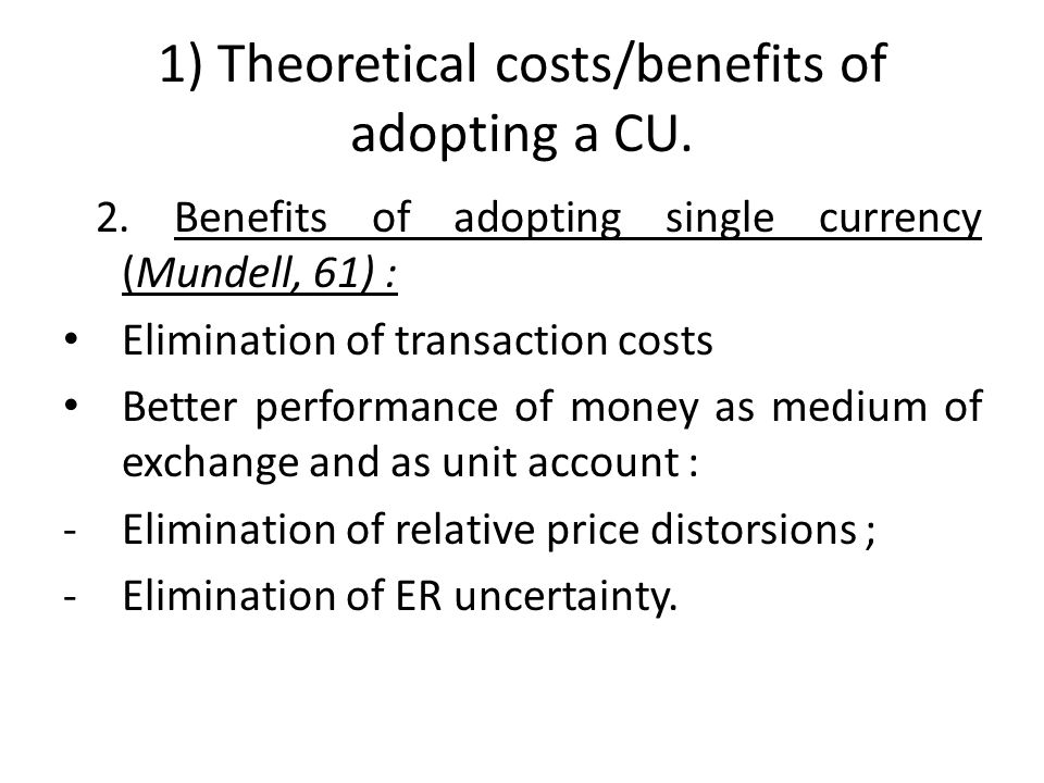 1) Theoretical costs/benefits of adopting a CU. 2.