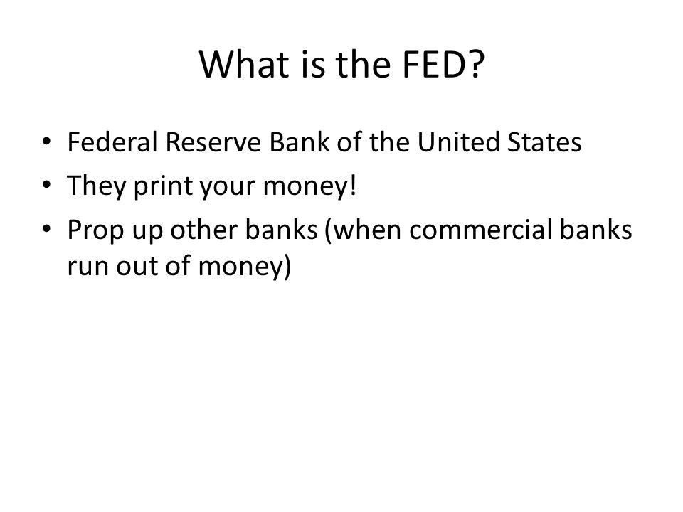 What is the FED. Federal Reserve Bank of the United States They print your money.
