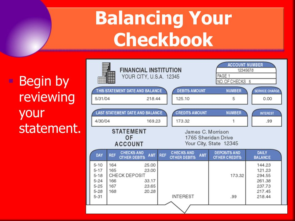 Balancing Your Checkbook Checks are processed at different times.