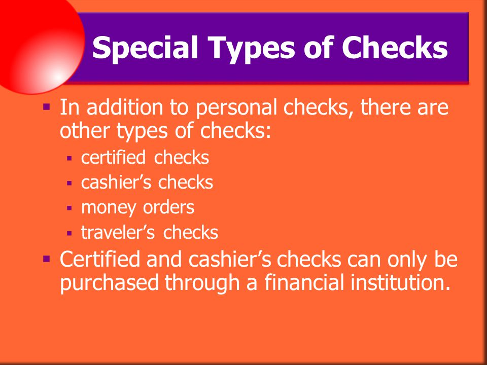 Certified Checks Sellers of expensive items may require payment in the form of a certified check.