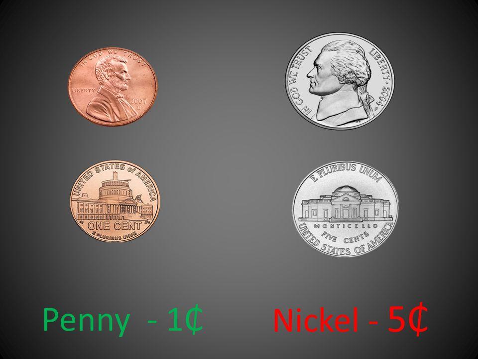 Penny - 1 Nickel - 5