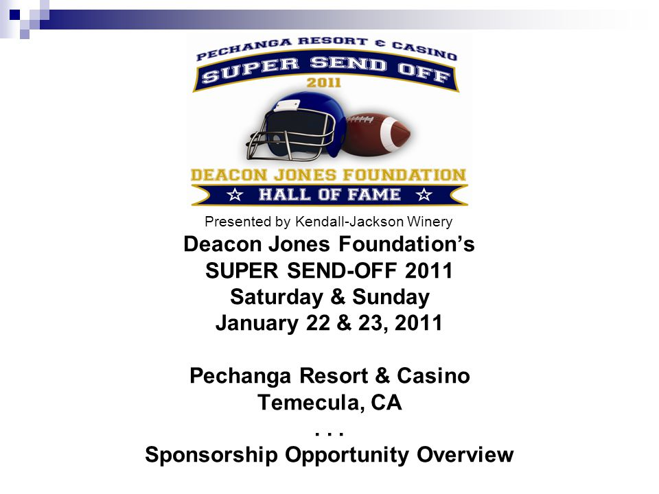 Deacon Jones Foundations SUPER SEND-OFF 2011 Saturday & Sunday January 22 & 23, 2011 Pechanga Resort & Casino Temecula, CA... Sponsorship Opportunity