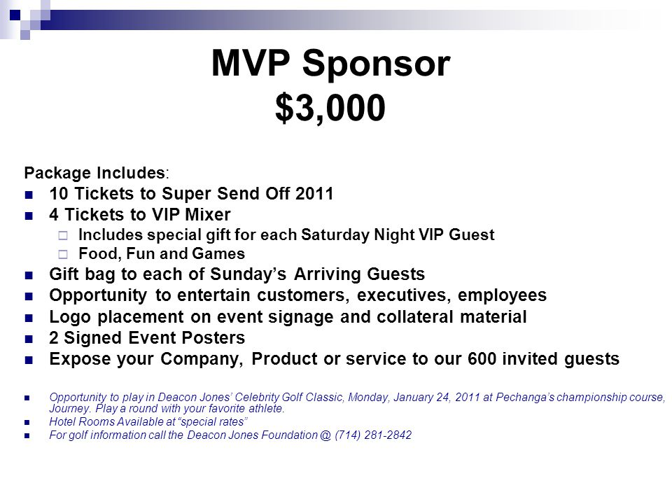 MVP Sponsor $3,000 Package Includes: 10 Tickets to Super Send Off 2011 4 Tickets to VIP Mixer Includes special gift for each Saturday Night VIP Guest