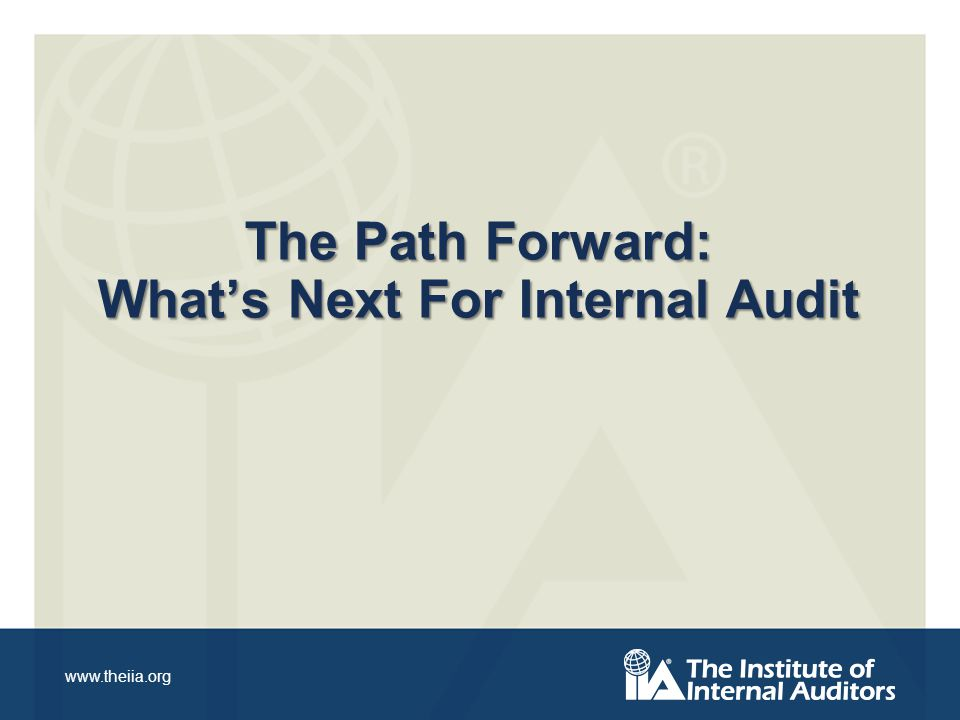 www.theiia.org The Path Forward: Whats Next For Internal Audit