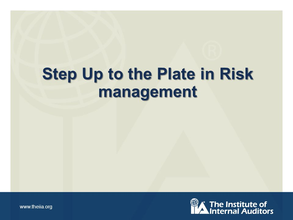 www.theiia.org Step Up to the Plate in Risk management
