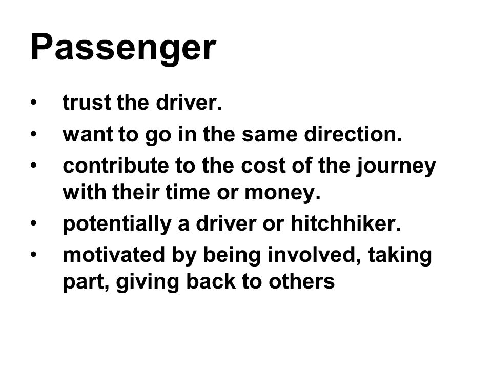 Passenger trust the driver. want to go in the same direction.