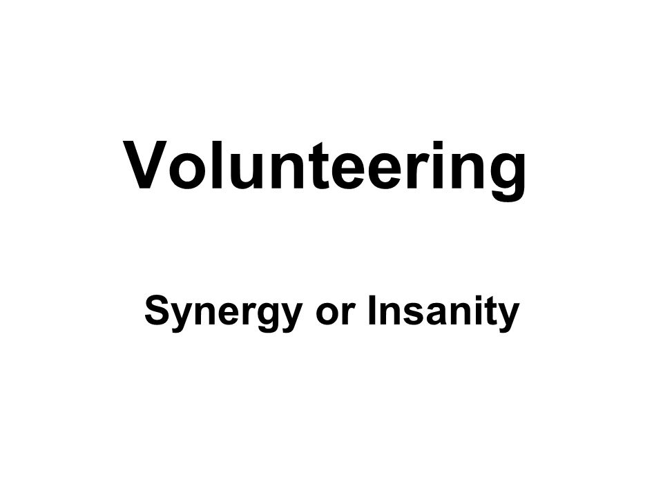 Volunteering Synergy or Insanity