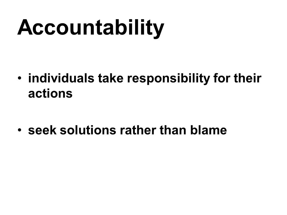 Accountability individuals take responsibility for their actions seek solutions rather than blame