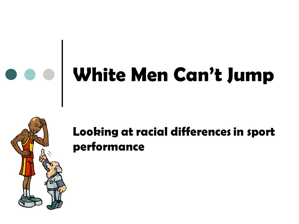White Men Cant Jump Looking at racial differences in sport performance