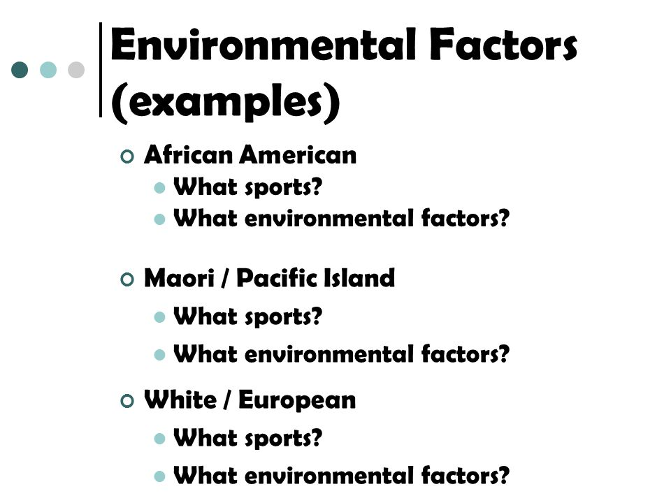 Environmental Factors (examples) African American What sports.