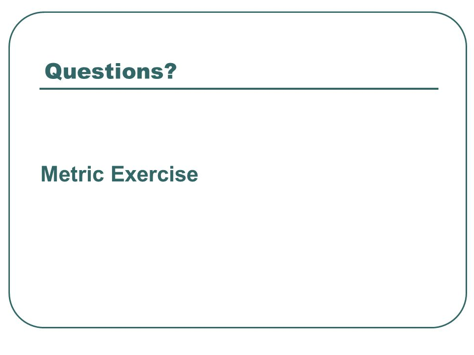 Questions Metric Exercise
