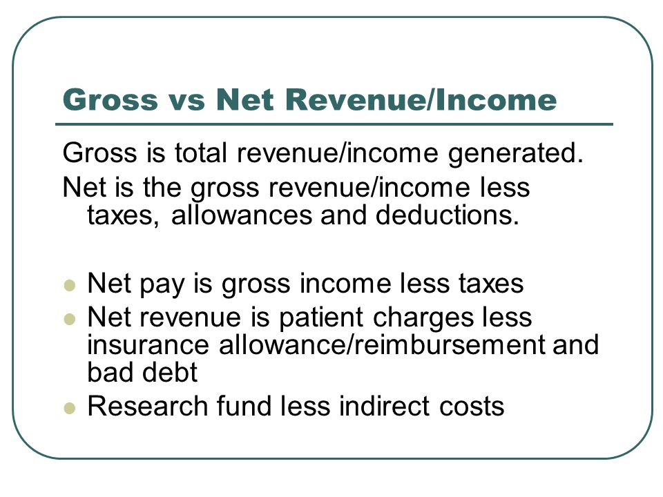 Gross vs Net Revenue/Income Gross is total revenue/income generated.