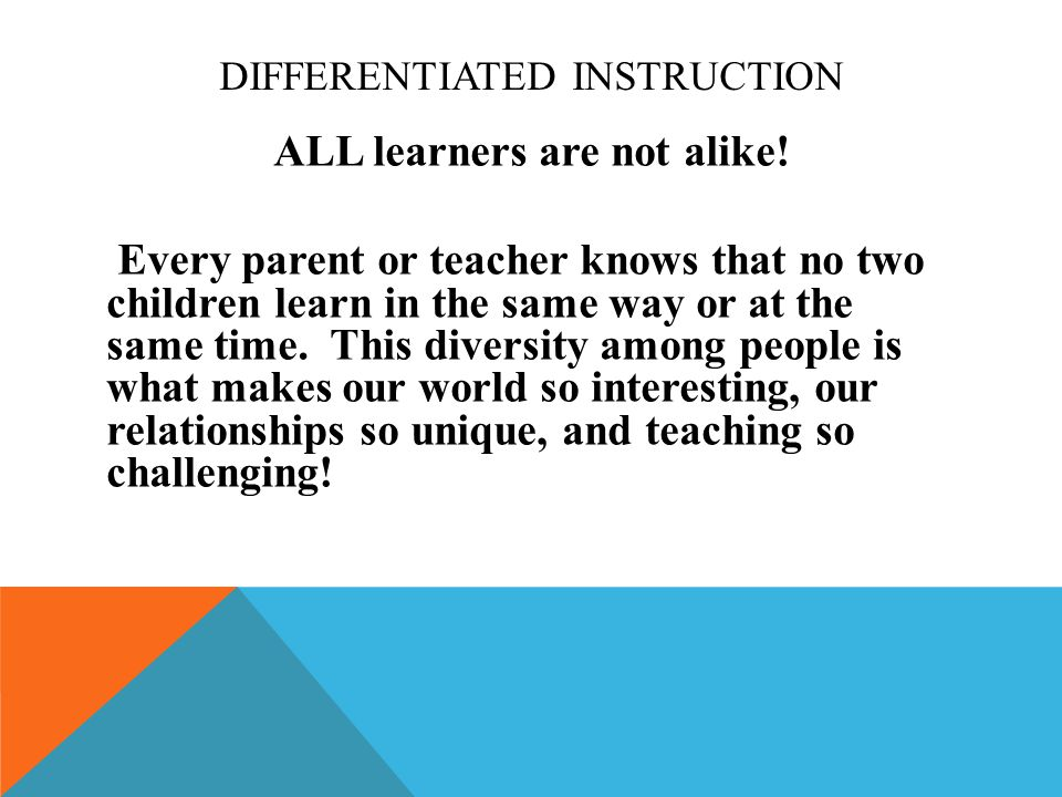 DIFFERENTIATED INSTRUCTION ALL learners are not alike.