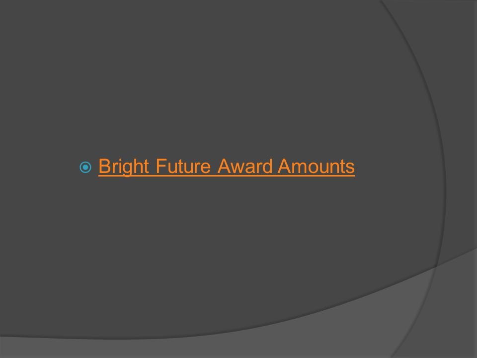 Bright Future Award Amounts
