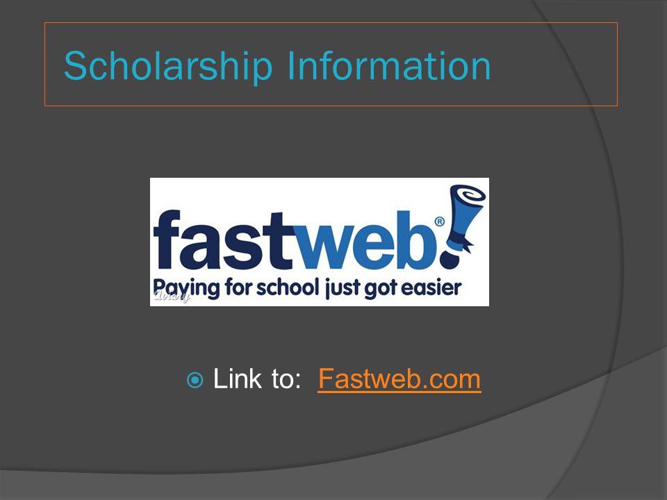 Scholarship Information Link to: Fastweb.comFastweb.com