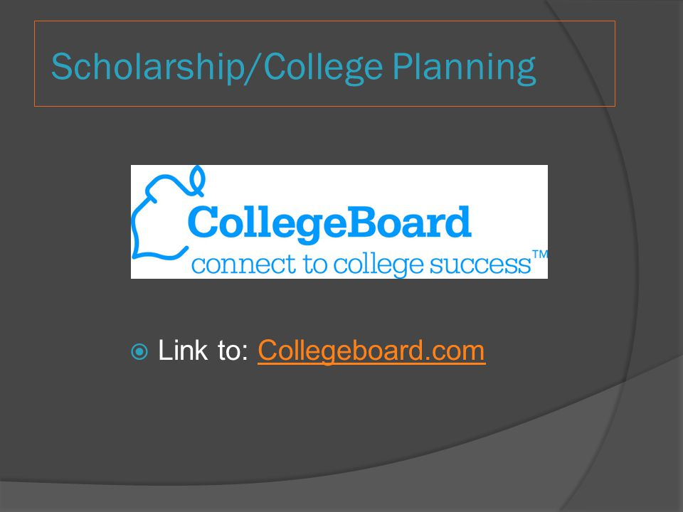 Scholarship/College Planning Link to: Collegeboard.comCollegeboard.com