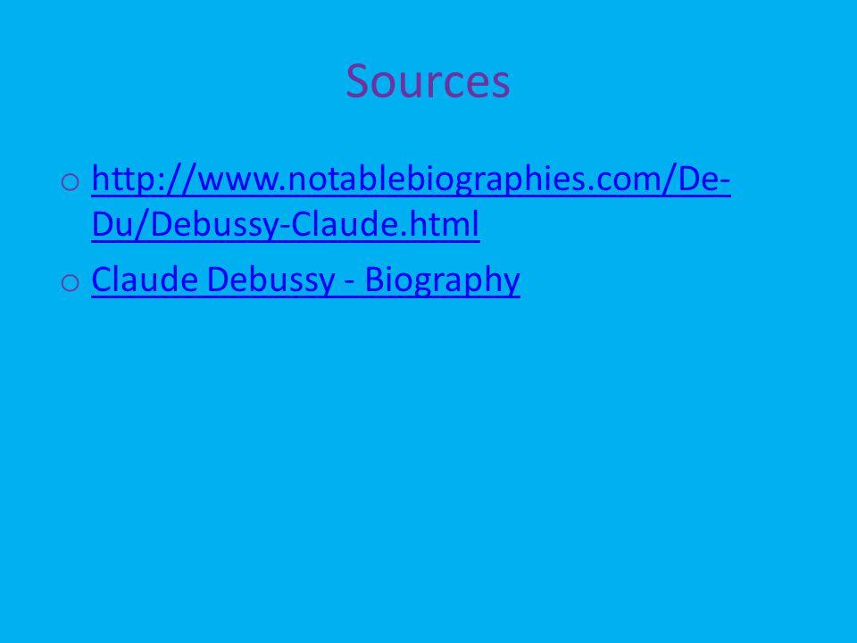 Sources o http://www.notablebiographies.com/De- Du/Debussy-Claude.html http://www.notablebiographies.com/De- Du/Debussy-Claude.html o Claude Debussy -