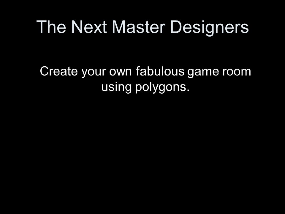 We may be sending builders to build you a new room in your house…a game room.