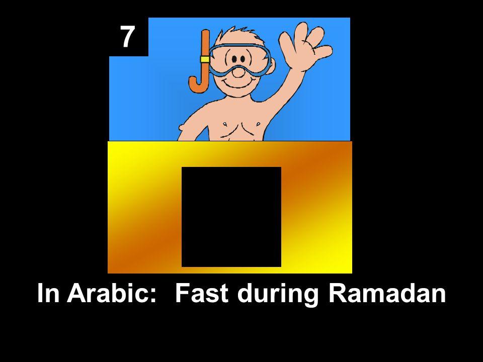7 In Arabic: Fast during Ramadan