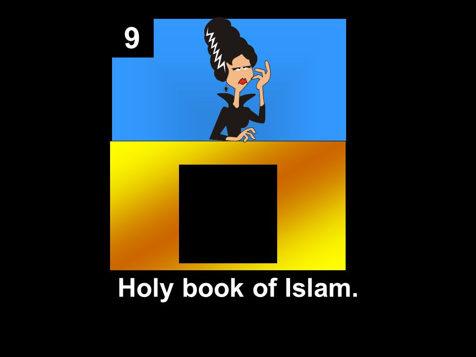 9 Holy book of Islam.